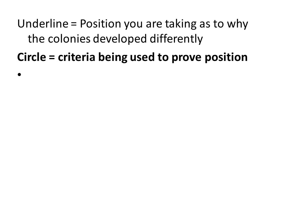 Underline = Position you are taking as to why the colonies developed differently Circle = criteria being used to prove position