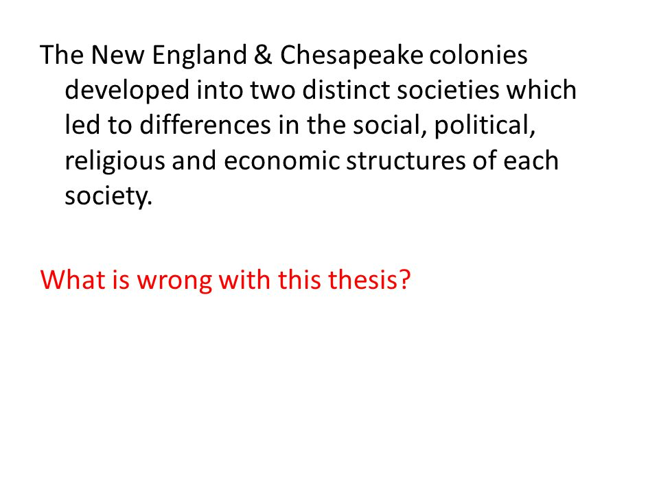 The New England & Chesapeake colonies developed into two distinct societies which led to differences in the social, political, religious and economic