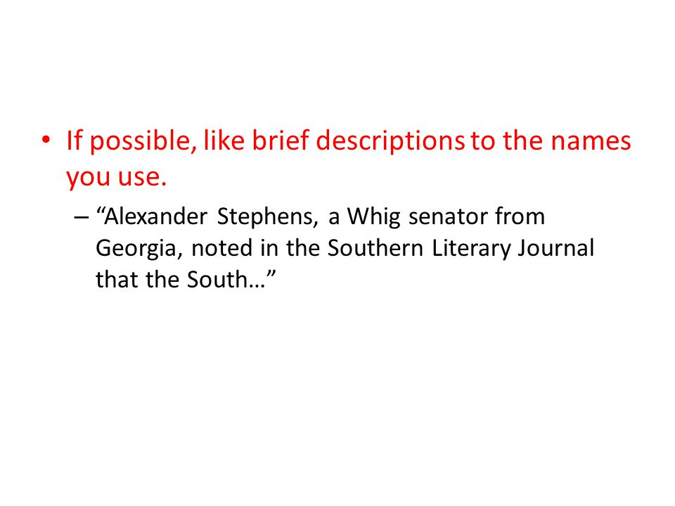 "If possible, like brief descriptions to the names you use. – ""Alexander Stephens, a Whig senator from Georgia, noted in the Southern Literary Journal"