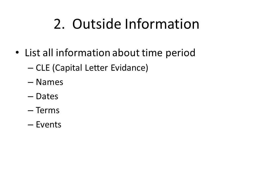 2. Outside Information List all information about time period – CLE (Capital Letter Evidance) – Names – Dates – Terms – Events