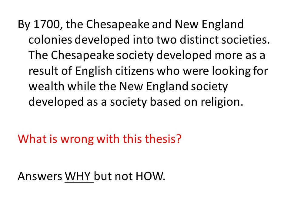 By 1700, the Chesapeake and New England colonies developed into two distinct societies. The Chesapeake society developed more as a result of English c