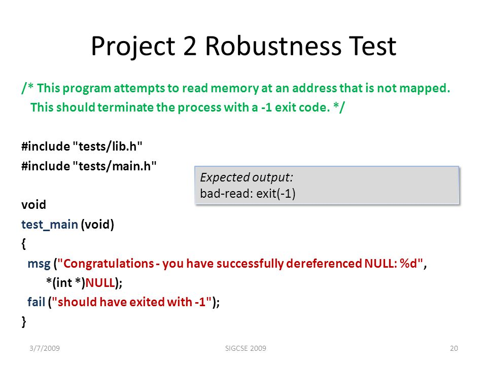 Project 2 Robustness Test /* This program attempts to read memory at an address that is not mapped.