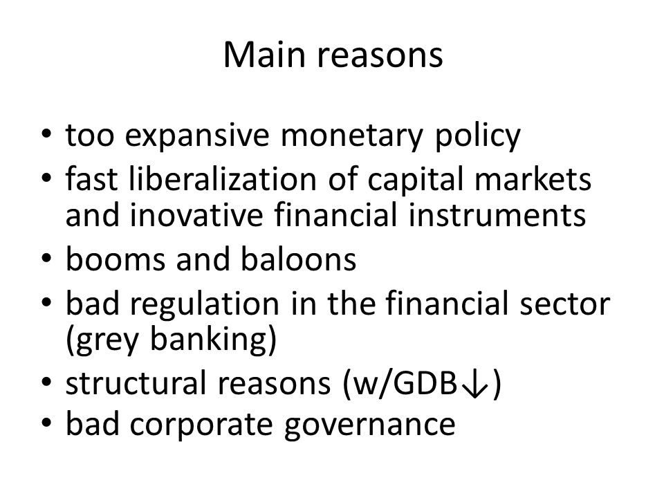 Main reasons too expansive monetary policy fast liberalization of capital markets and inovative financial instruments booms and baloons bad regulation