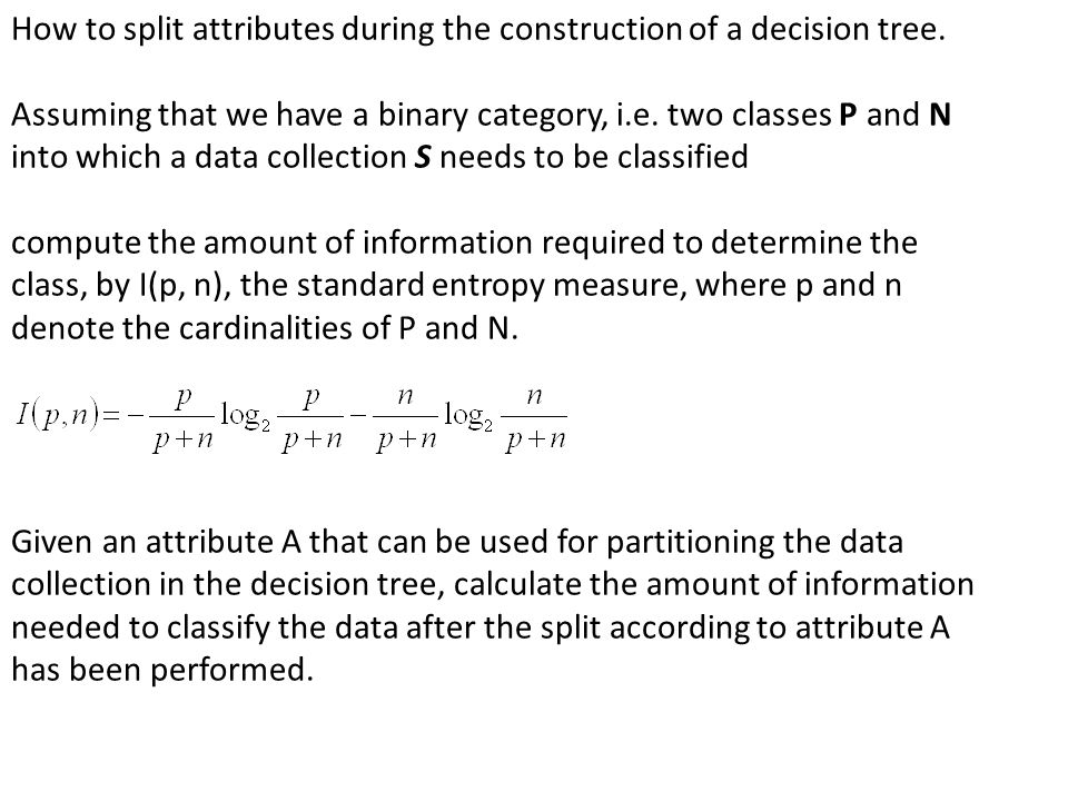 How to split attributes during the construction of a decision tree. Assuming that we have a binary category, i.e. two classes P and N into which a dat