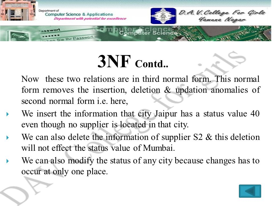 3NF Contd.. Now these two relations are in third normal form. This normal form removes the insertion, deletion & updation anomalies of second normal f