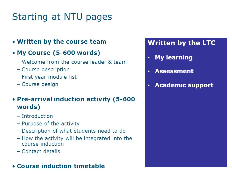 Starting at NTU pages Written by the course team My Course (5-600 words) –Welcome from the course leader & team –Course description –First year module