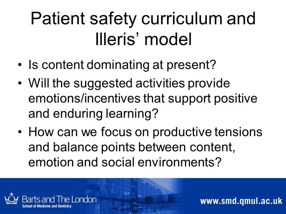 Patient safety curriculum and Illeris' model Is content dominating at present.