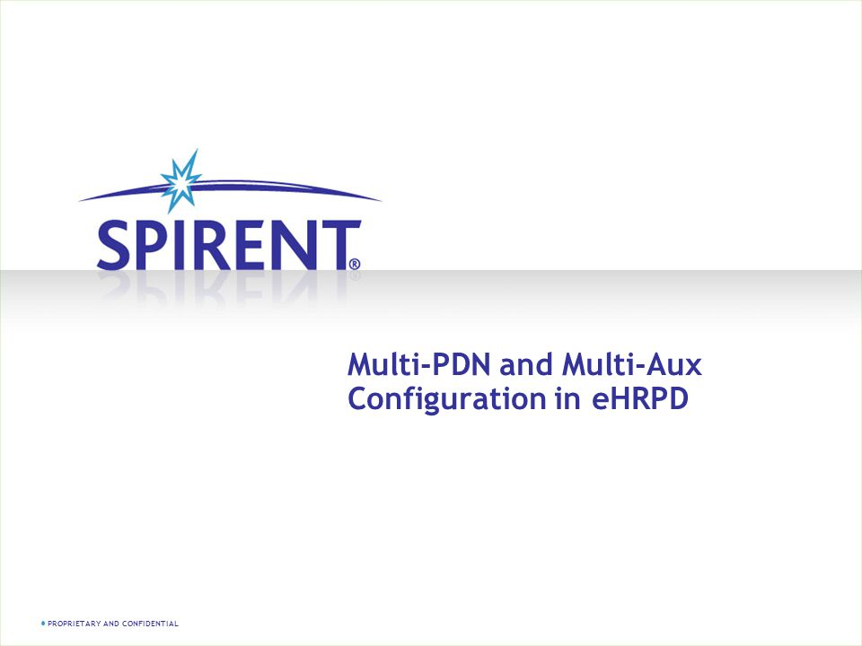 PROPRIETARY AND CONFIDENTIAL Multi-PDN and Multi-Aux Configuration in eHRPD