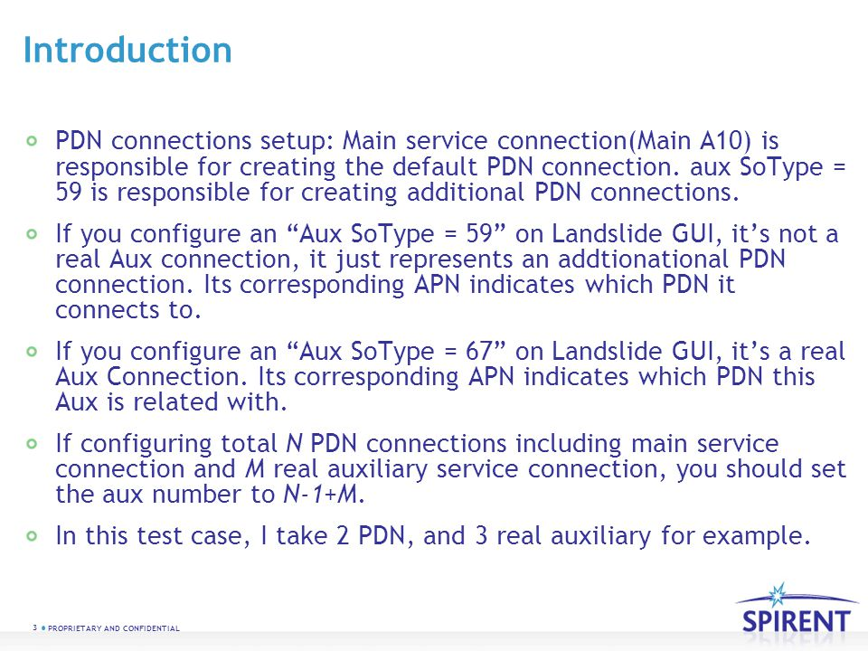 3 PROPRIETARY AND CONFIDENTIAL Introduction PDN connections setup: Main service connection(Main A10) is responsible for creating the default PDN conne