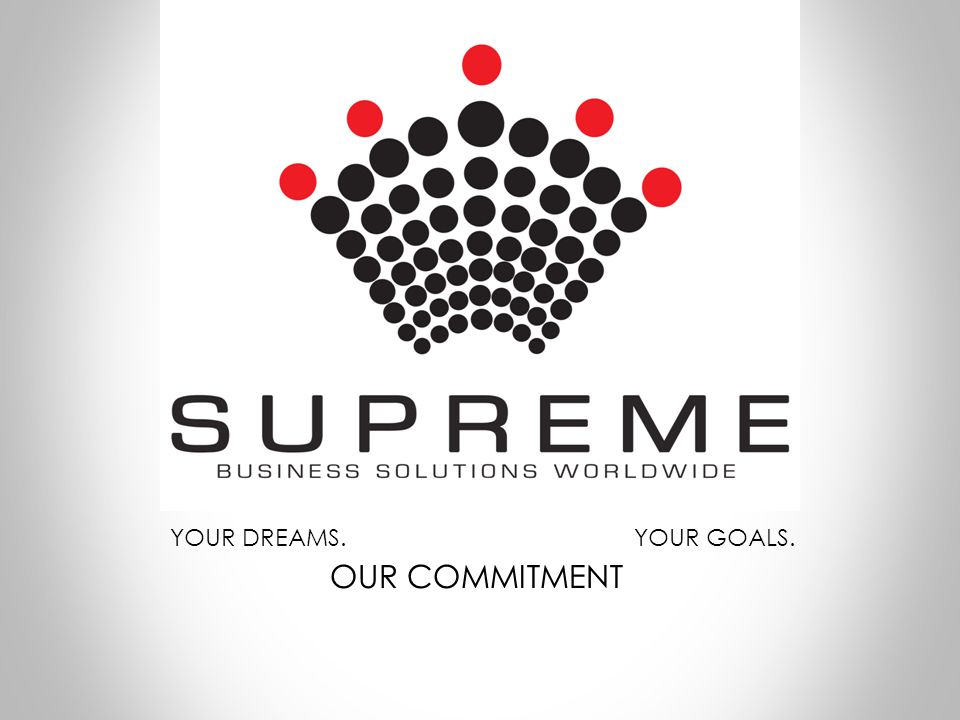 YOUR DREAMS. OUR COMMITMENT YOUR GOALS.