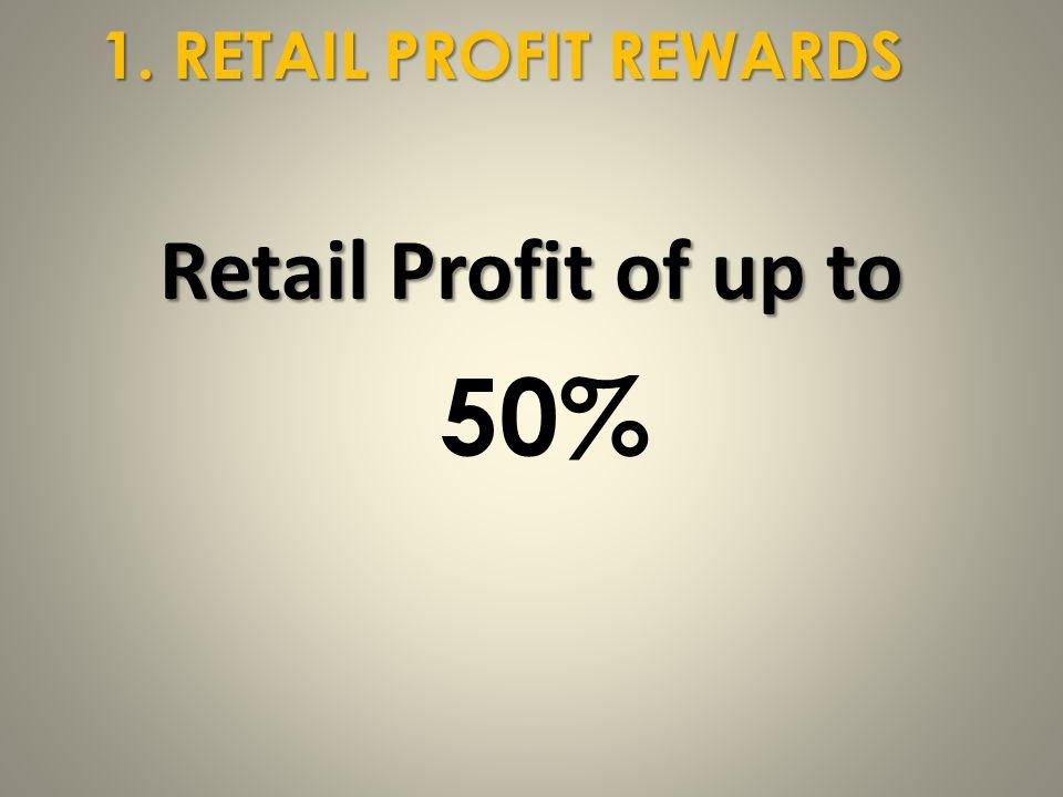 Retail Profit of up to 1. RETAIL PROFIT REWARDS 50%