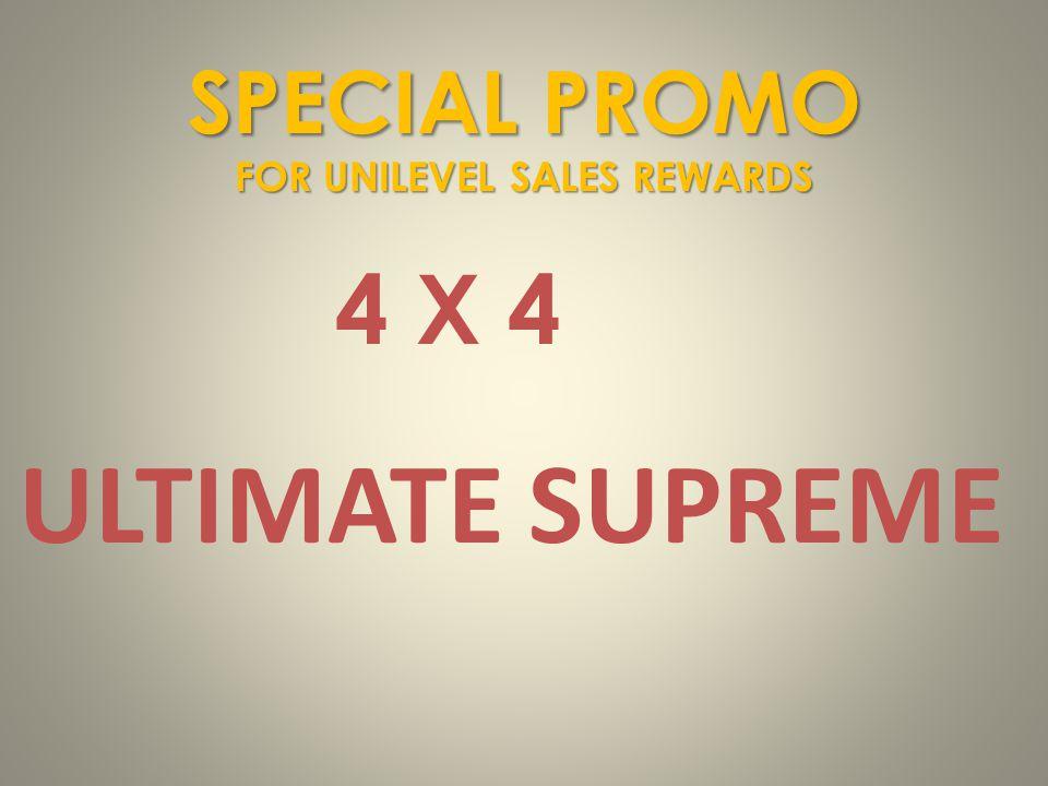 SPECIAL PROMO FOR UNILEVEL SALES REWARDS 4 X 4 ULTIMATE SUPREME