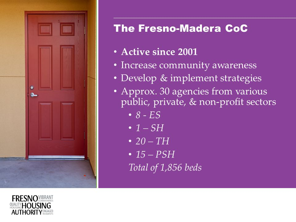 The Fresno-Madera CoC Active since 2001 Increase community awareness Develop & implement strategies Approx.