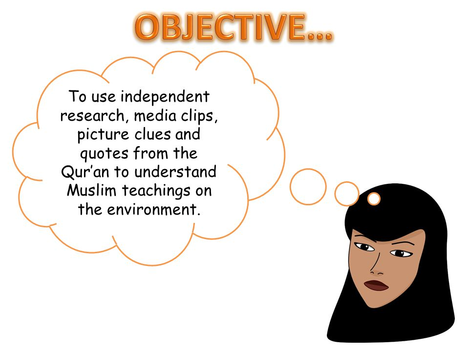 To use independent research, media clips, picture clues and quotes from the Qur'an to understand Muslim teachings on the environment.