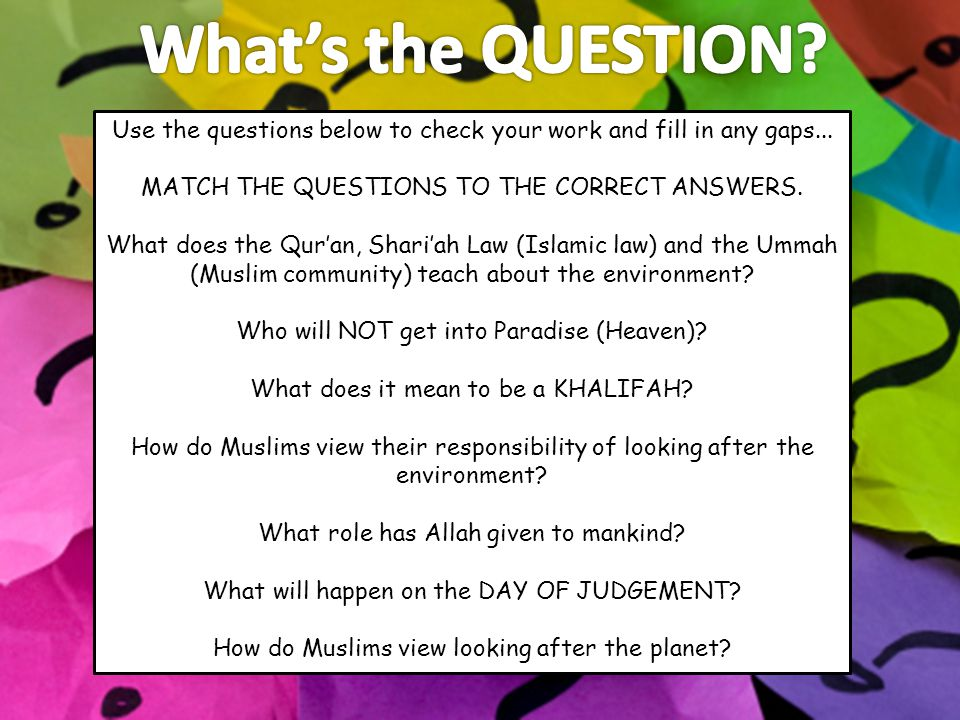 Use the questions below to check your work and fill in any gaps... MATCH THE QUESTIONS TO THE CORRECT ANSWERS. What does the Qur'an, Shari'ah Law (Isl