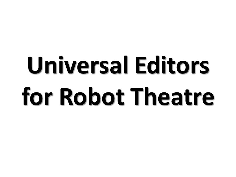 Universal Editors for Robot Theatre