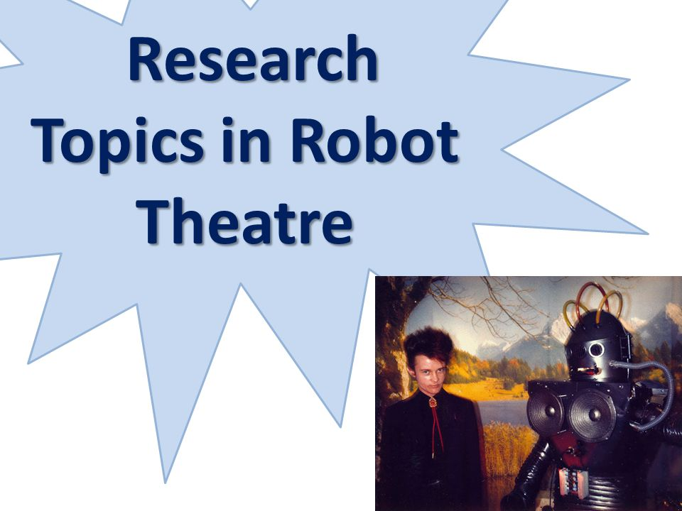 Research Topics in Robot Theatre Research Topics in Robot Theatre