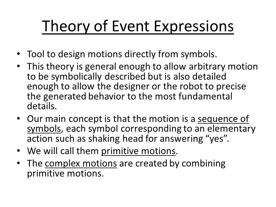 Theory of Event Expressions Tool to design motions directly from symbols.