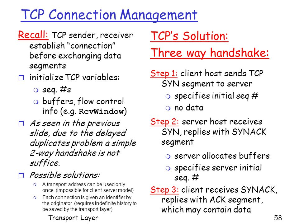 TCP Connection Management Recall: TCP sender, receiver establish connection before exchanging data segments r initialize TCP variables: m seq.