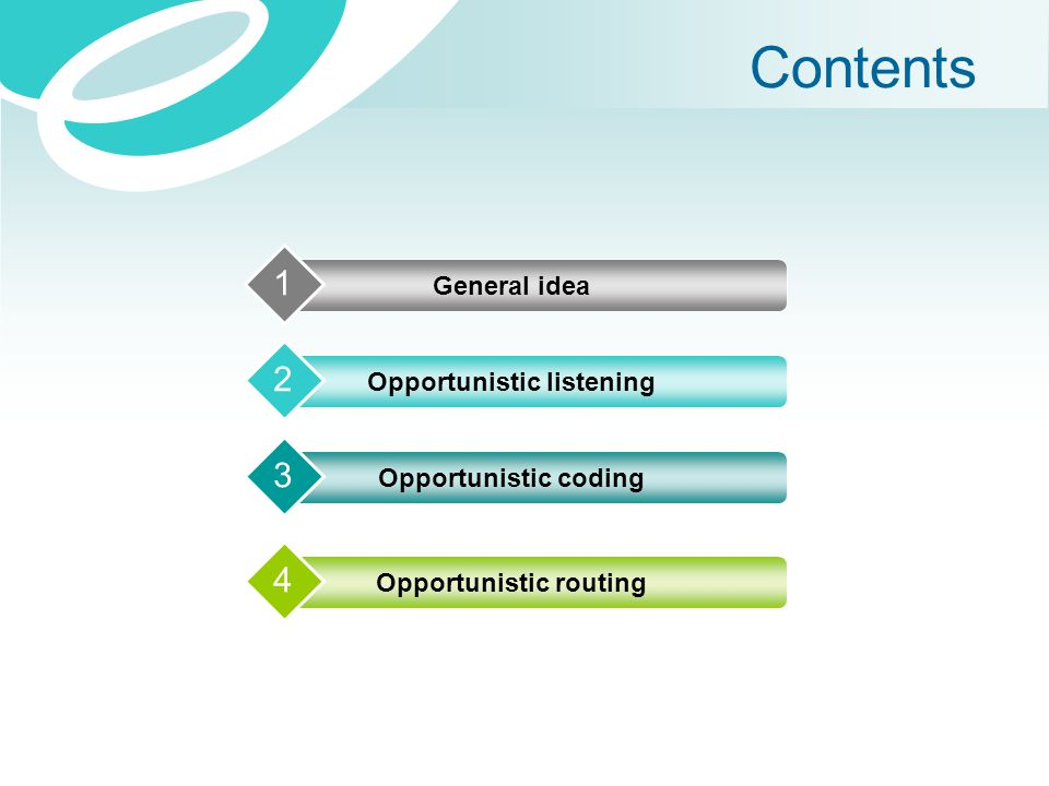 Contents General idea 1 Opportunistic listening 2 Opportunistic coding 3 Opportunistic routing 4