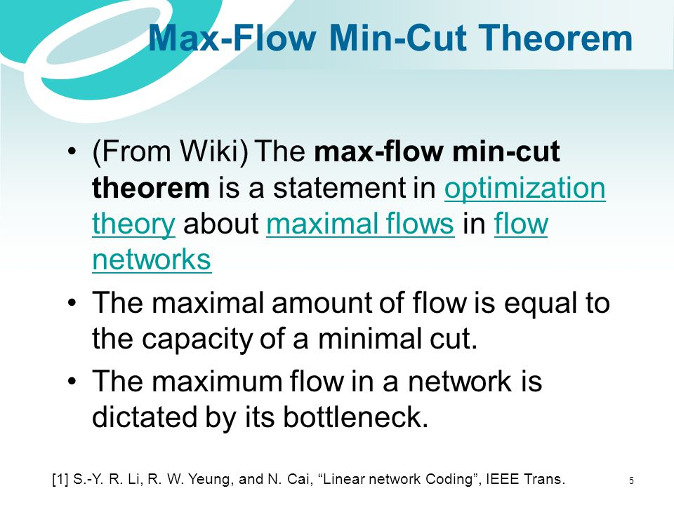 Max-Flow Min-Cut Theorem (From Wiki) The max-flow min-cut theorem is a statement in optimization theory about maximal flows in flow networksoptimizati