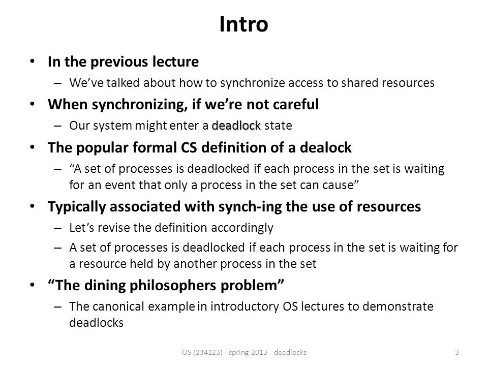 Recall the formal definition of deadlock Definition – A set of processes is deadlocked if each process in the set is waiting for a resource held by another process in the set Can the set be a subset.