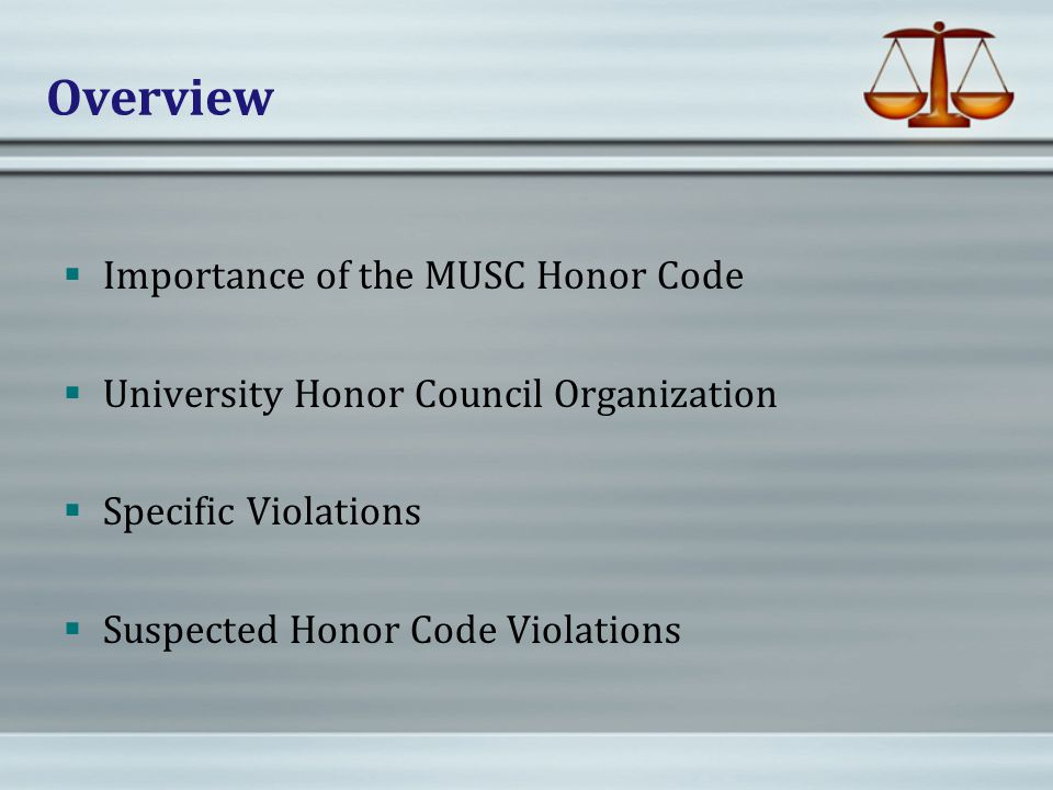Overview  Importance of the MUSC Honor Code  University Honor Council Organization  Specific Violations  Suspected Honor Code Violations