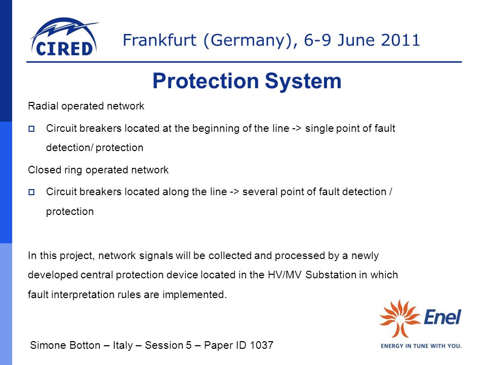 Frankfurt (Germany), 6-9 June 2011 Protection System Radial operated network  Circuit breakers located at the beginning of the line -> single point o