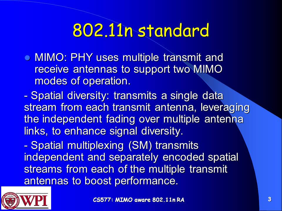 CS577: MIMO aware 802.11n RA 3 802.11n standard MIMO: PHY uses multiple transmit and receive antennas to support two MIMO modes of operation.