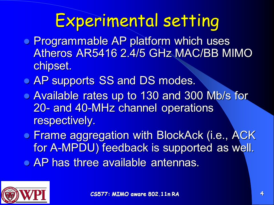 CS577: MIMO aware 802.11n RA 4 Experimental setting Programmable AP platform which uses Atheros AR5416 2.4/5 GHz MAC/BB MIMO chipset.