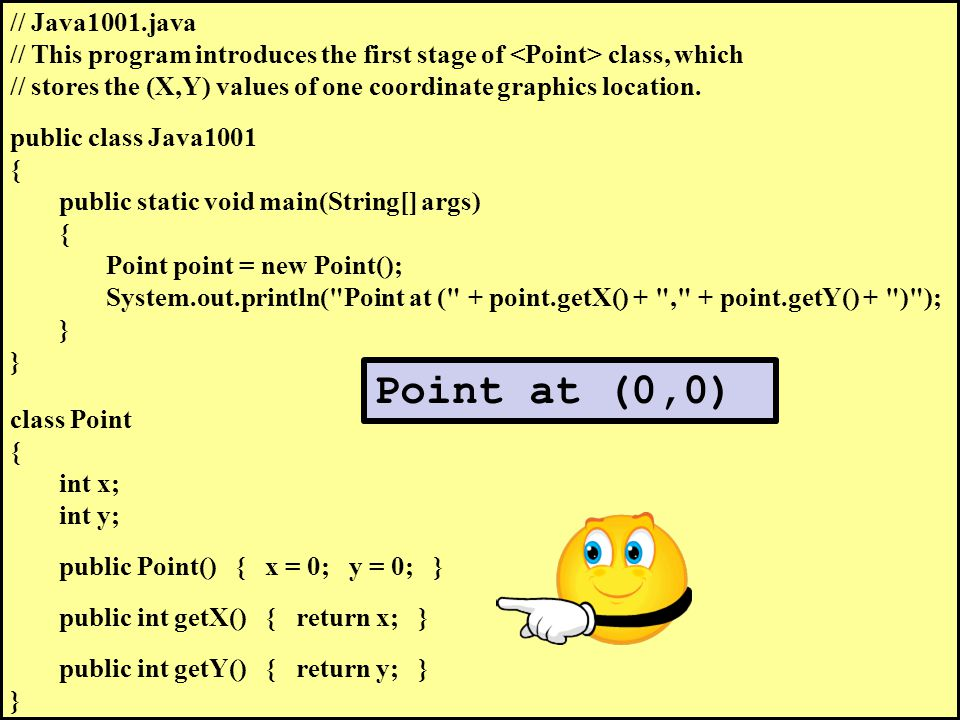 // Java1001.java // This program introduces the first stage of class, which // stores the (X,Y) values of one coordinate graphics location.