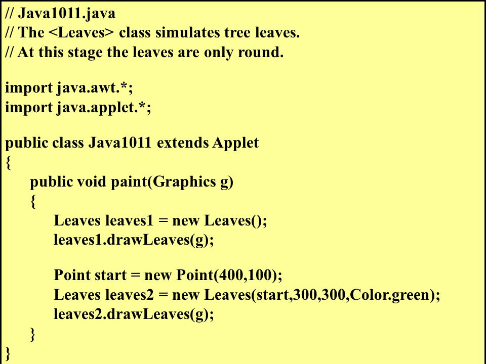 // Java1011.java // The class simulates tree leaves.