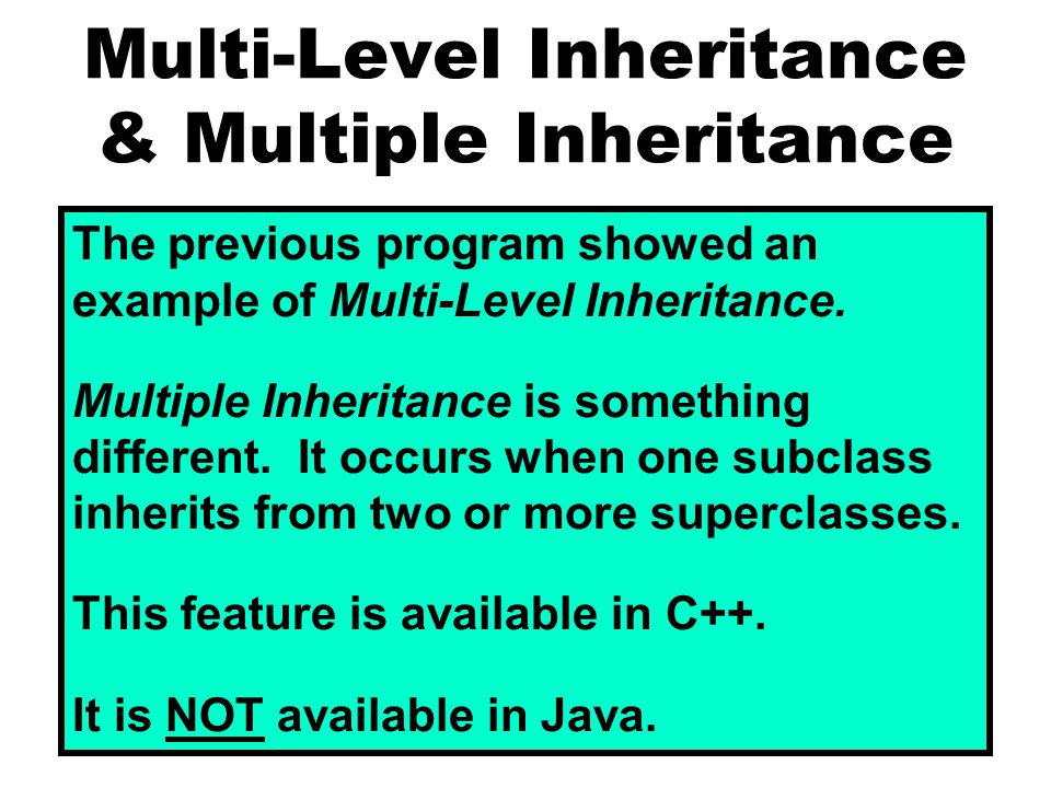 Multi-Level Inheritance & Multiple Inheritance The previous program showed an example of Multi-Level Inheritance.