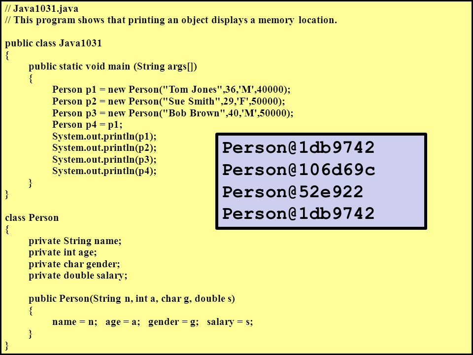 // Java1031.java // This program shows that printing an object displays a memory location.