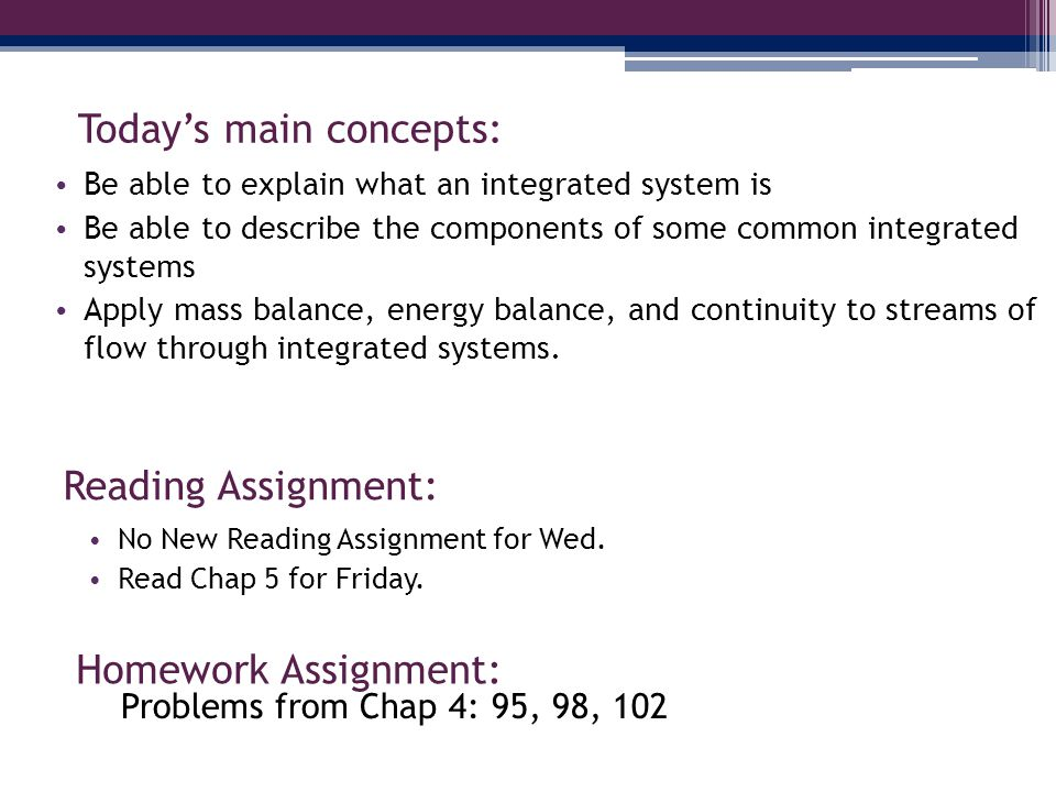 Today's main concepts: Be able to explain what an integrated system is Be able to describe the components of some common integrated systems Apply mass