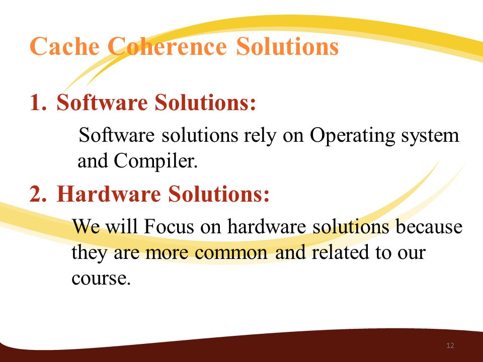 Cache Coherence Solutions 1.Software Solutions: Software solutions rely on Operating system and Compiler.