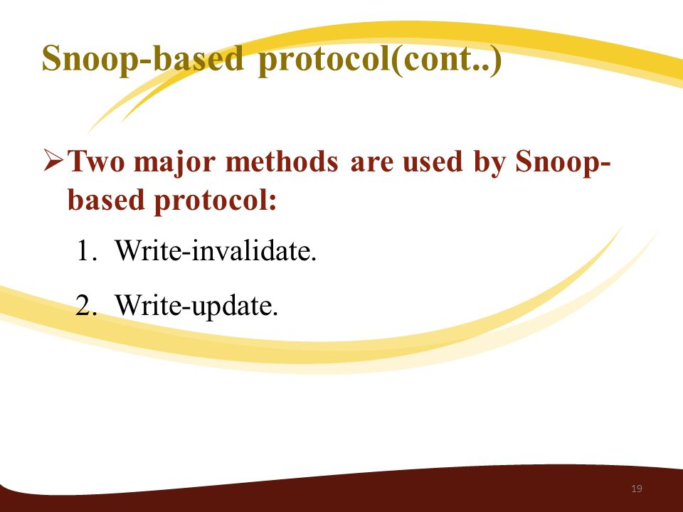 Snoop-based protocol(cont..)  Two major methods are used by Snoop- based protocol: 1.Write-invalidate.