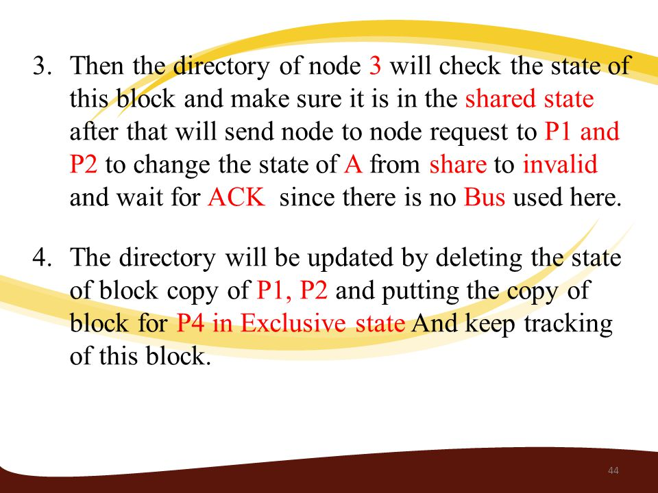 3.Then the directory of node 3 will check the state of this block and make sure it is in the shared state after that will send node to node request to P1 and P2 to change the state of A from share to invalid and wait for ACK since there is no Bus used here.