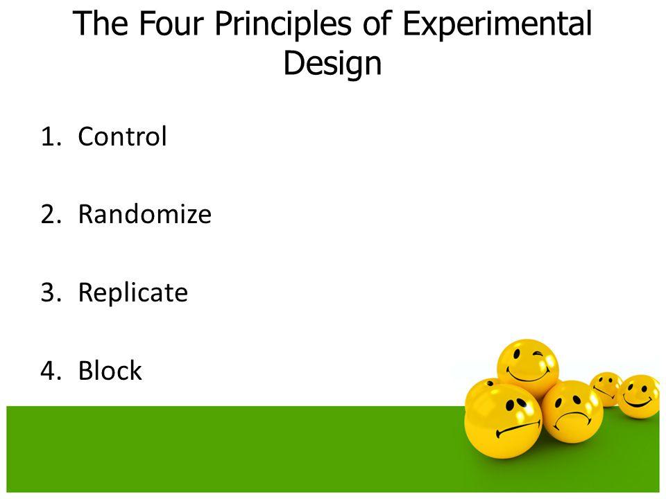 1.Control 2.Randomize 3.Replicate 4.Block The Four Principles of Experimental Design