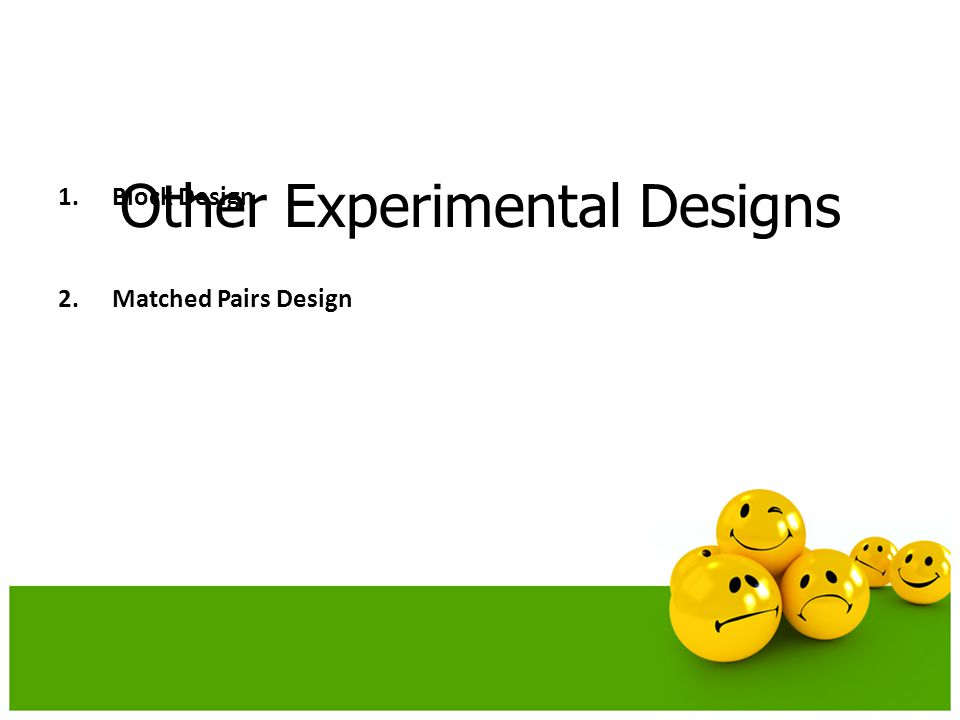 Other Experimental Designs 1.Block Design 2.Matched Pairs Design