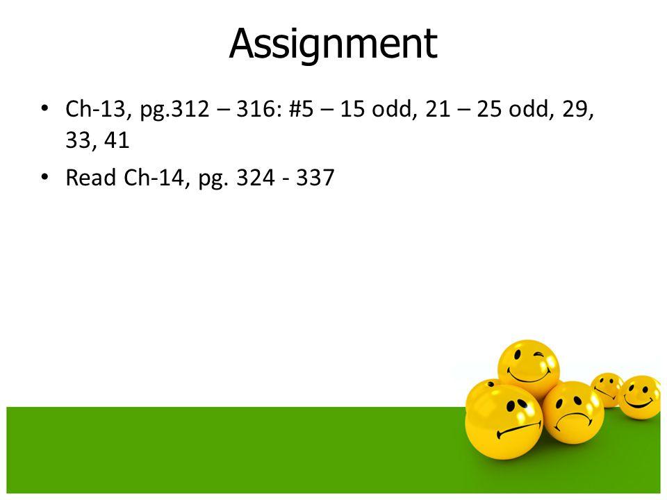 Ch-13, pg.312 – 316: #5 – 15 odd, 21 – 25 odd, 29, 33, 41 Read Ch-14, pg. 324 - 337 Assignment