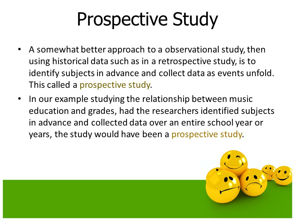 A somewhat better approach to a observational study, then using historical data such as in a retrospective study, is to identify subjects in advance a