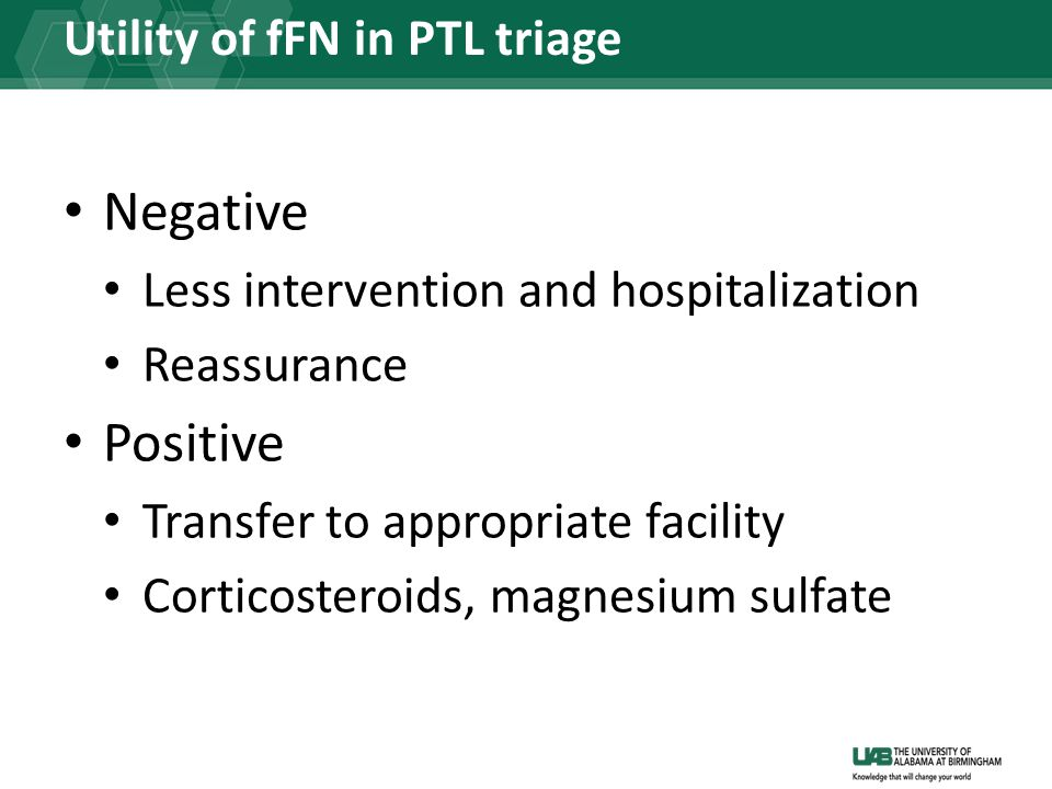 Utility of fFN in PTL triage Negative Less intervention and hospitalization Reassurance Positive Transfer to appropriate facility Corticosteroids, magnesium sulfate