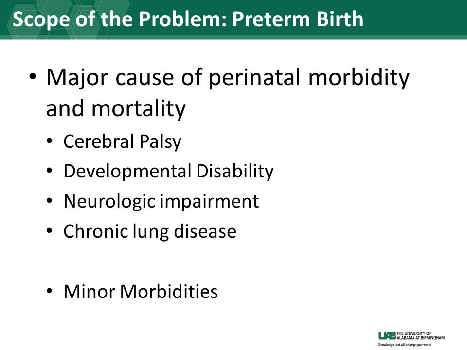 Major cause of perinatal morbidity and mortality Cerebral Palsy Developmental Disability Neurologic impairment Chronic lung disease Minor Morbidities
