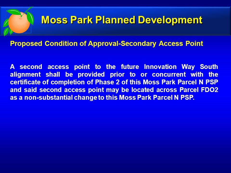 Moss Park Planned Development Proposed Condition of Approval-Secondary Access Point A second access point to the future Innovation Way South alignment