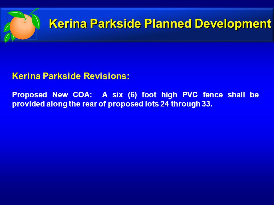 Kerina Parkside Revisions: Proposed New COA: A six (6) foot high PVC fence shall be provided along the rear of proposed lots 24 through 33.