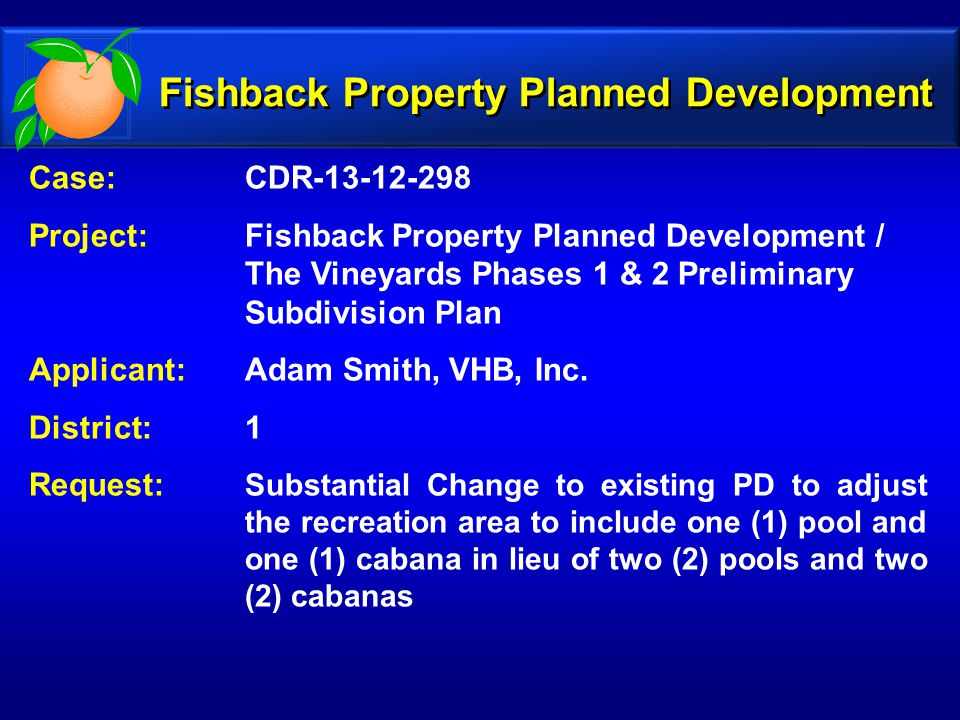 Case: CDR-13-12-298 Project: Fishback Property Planned Development / The Vineyards Phases 1 & 2 Preliminary Subdivision Plan Applicant: Adam Smith, VH