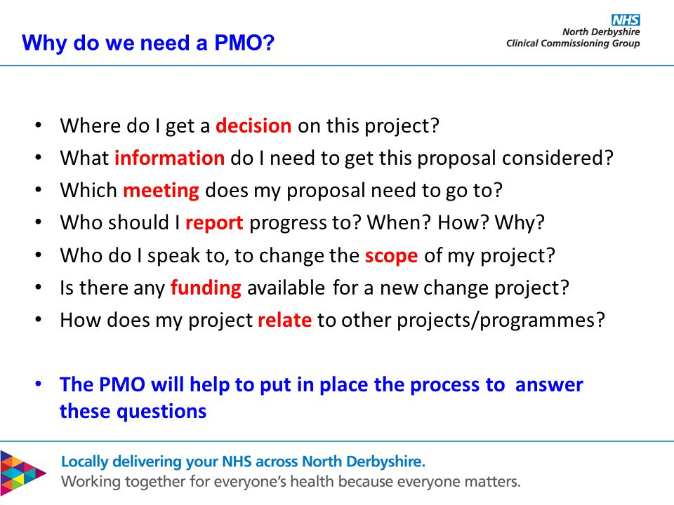 Why do we need a PMO? Where do I get a decision on this project? What information do I need to get this proposal considered? Which meeting does my pro