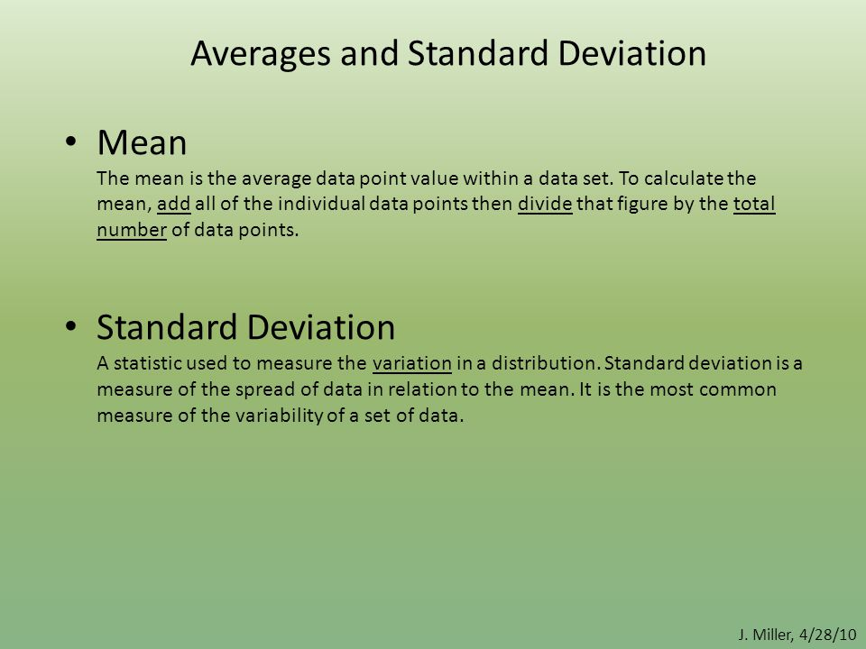 Averages and Standard Deviation Mean The mean is the average data point value within a data set. To calculate the mean, add all of the individual data