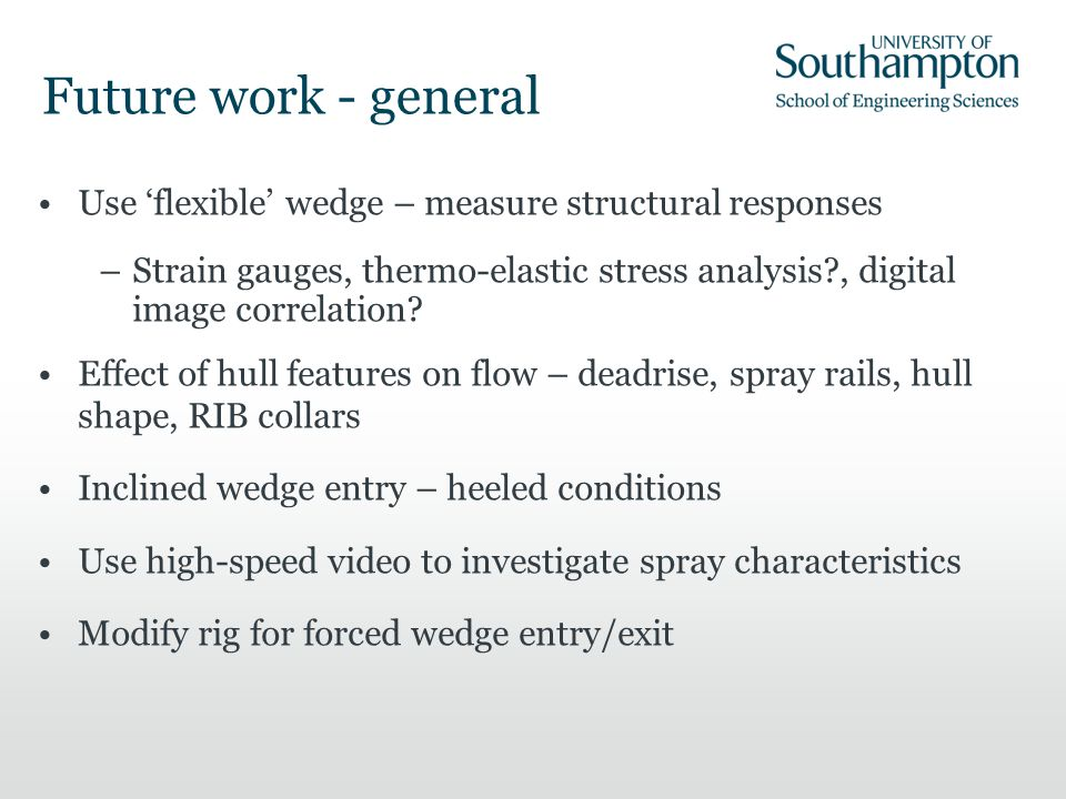 Future work - general Use 'flexible' wedge – measure structural responses –Strain gauges, thermo-elastic stress analysis?, digital image correlation?